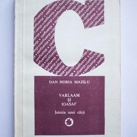 Dan Horia Mazilu - Varlaaam si Ioasaf. Istoria unei carti