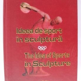 Dorin Almasan - Ideea de sport in sculptura / The Ideea of Sports in Sculpture (editie hardcover, bilingva, romano-engleza)