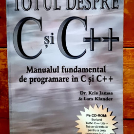 Dr. Kris Jamsa & Lars Klander - Totul despre C si C++. Manual fundamental de programare in C si C++