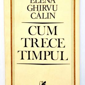 Elena Ghirvu Calin - Cum trece timpul