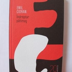 Emil Cioran - Indreptar patimas