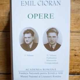 Emil Cioran - Opere I-II (I. Volume, II. Volume. Publicistica. Manuscrise. Corespondenta) (2 vol., editie hardcover)