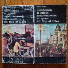 Fernand Braudel - Mediterana si lumea mediteraneana in epoca lui Filip al II-lea (2 vol.)