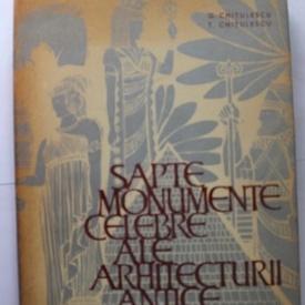 G. Chitulescu, T. Chitulescu - Sapte monumente celebre ale arhitecturii antice (editie hardcover)