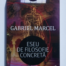 Gabriel Marcel - Eseu de filosofie concreta