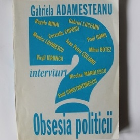 Gabriela Adamesteanu - Obsesia politicii. Interviuri