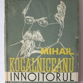 Gh. I. Georgescu-Buzau - Mihail Kogalniceanu. Innoitorul