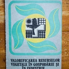 Gh. Mohan, A. Avram - Valorificarea resurselor vegetale in gospodarie si in industrie