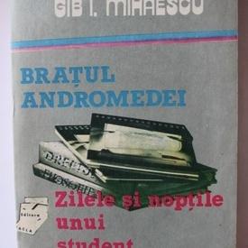 Gib I. Mihaescu - Bratul Andromedei. Zilele si noptile unui student intarziat