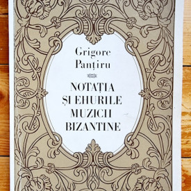 Grigore Pantiru - Notatia si ehurile muzicii bizantine