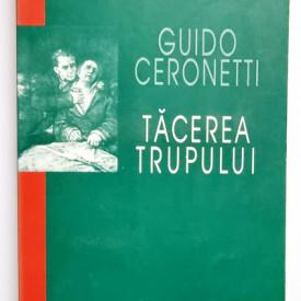 Guido Ceronetti - Tacerea trupului. Materiale pentru studiul medicinei