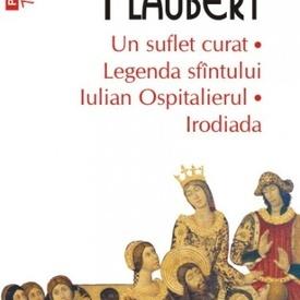 Gustave Flaubert - Un suflet curat. Legenda sfantului Iulian Ospitalierul. Ironiada