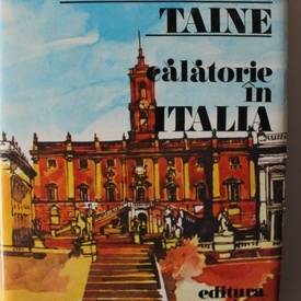 Hippolyte Taine - Calatorie in Italia (editie hardcover)