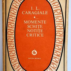 I. L. Caragiale - Momente, schite si notite critice