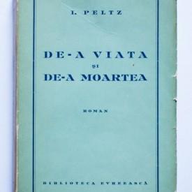 I. Peltz - De-a viata si de-a moartea (editie princeps)