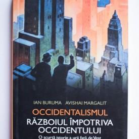 Ian Buruma, Avishai Margalit - Occidentalismul. Razboiul impotriva Occidentului. O scurta istorie a urii fata de Vest