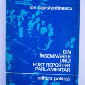 Ion Constantinescu - Din insemnarile unui fost reporter parlamentar. Camera deputatilor (1919-1939). Note si memorii