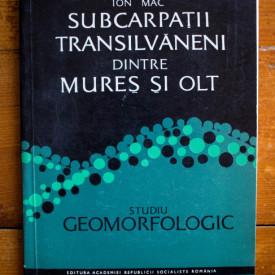 Ion Mac - Subcarpatii transilvaneni dintre Mures si Olt. Studiu geomorfologic