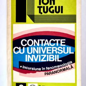 Ion Tugui - Contacte cu universul invizibil. Incursiune in fenomenologia paranormala