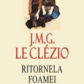 J. M. G. Le Clezio - Ritornela foamei (editie hardcover)