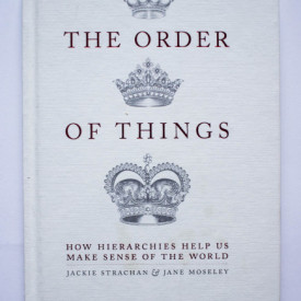 Jackie Strachan, Jane Moseley - The Order of Things. How hierarchies help us make sense of the world (editie hardcover)