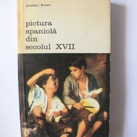 Jonathan Brown - Pictura spaniola din secolul XVII
