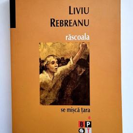 Liviu Rebreanu - Rascoala (Se misca tara) (vol. I)