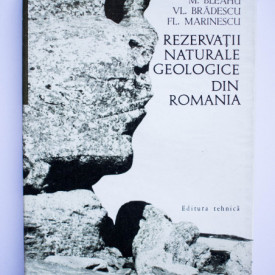 Marcian Bleahu, Vladimir Bradescu, Florin Marinescu - Rezervatii naturale geologice din Romania (editie hardcover)