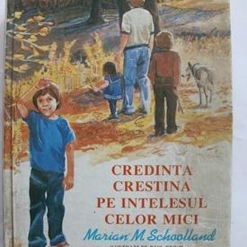 Marian M. Schoolland - Credinta crestina pe intelesul celor mici (editie hardcover)