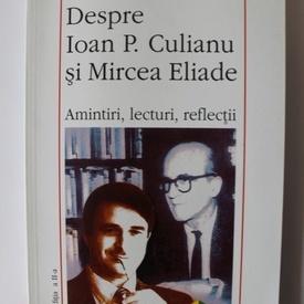 Matei Calinescu - Despre Ioan P. Culianu si Mircea Eliade. Amintiri, lecturi, reflectii
