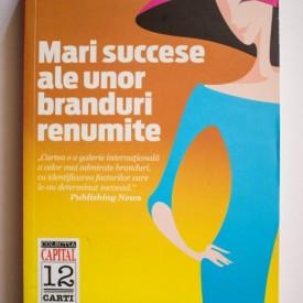 Matt Haig - Mari succese ale unor branduri renumite. Adevarul despre cele mai faimoase 100 de succese de branding din toate timpurile