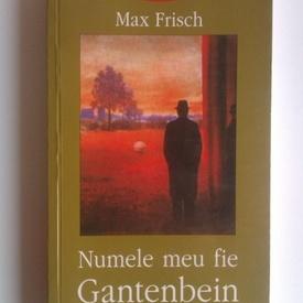 Max Frisch - Numele meu fie Gantenbein
