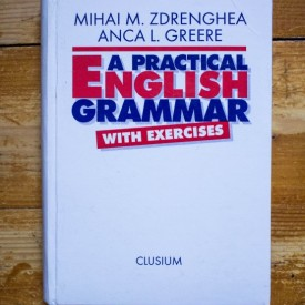 Mihai M. Zdrenghea, Anca L. Greere - A practical English Grammar with exercises (editie hardcover)
