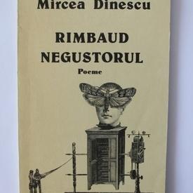Mircea Dinescu - Rimbaud negustorul