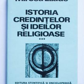Mircea Eliade - Istoria credintelor si ideilor religioase (vol. III, editie hardcover)