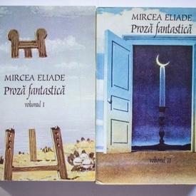 Mircea Eliade - Proza fantastica (2 vol.)
