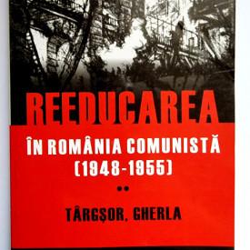 Mircea Stanescu - Reeducarea in Romania comunista (1948-1955). Vol. II: Targsor, Gherla