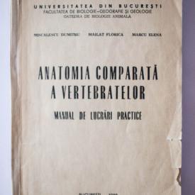 Miscalencu Dumitru, Mailat Florica, Marcu Elena - Anatomia comparata a vertebratelor. Manual de lucrari practice