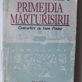 N. Steinhardt - Primejdia marturisirii. Convorbiri cu Ioan Pintea