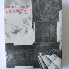Nicolae Balota - Umanitati (editie hardcover)