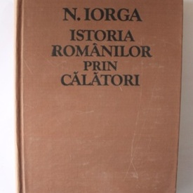 Nicolae Iorga - Istoria romanilor prin calatori (editie hardcover)