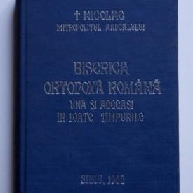 Nicolae, Mitropolitul Ardealului - Biserica Ortodoxa Romana, una si aceeasi in toate timpurile (editie hardcover)