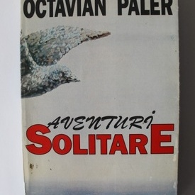 Octavian Paler - Aventuri solitare