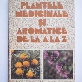 Ovidiu Bojor, Mircea Alexan - Plantele medicinale si aromatice de la A la Z
