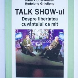 Patrick Charaudeau, Rodolphe Ghiglione - Talk show-ul. Despre libertatea cuvantului ca mit