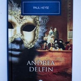 Paul Heyse - Andrea Delfin si alte nuvele (editie hardcover)