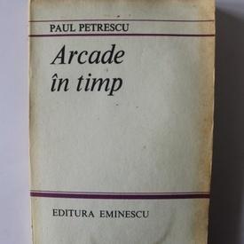 Paul Petrescu - Arcade in timp