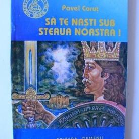 Pavel Corut - Sa te nasti sub steaua noastra!