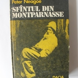 Peter Neagoe - Sfantul din Montparnasse (editie hardcover)