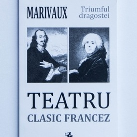 Pierre Corneille - Iluzia comica, Pierre Carlet de Chamblain de Marivaux - Triumful dragostei (teatru clasic francez)